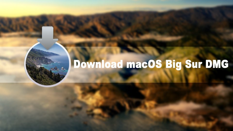 Download macOS Big Sur DMG File for a Perfect Installation