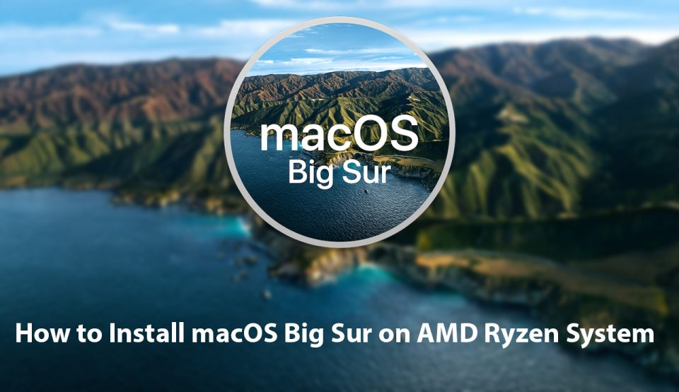 How to Install macOS Big Sur on AMD Ryzen System