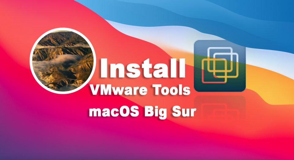 How to Install VMware Tools on macOS Big Sur 11