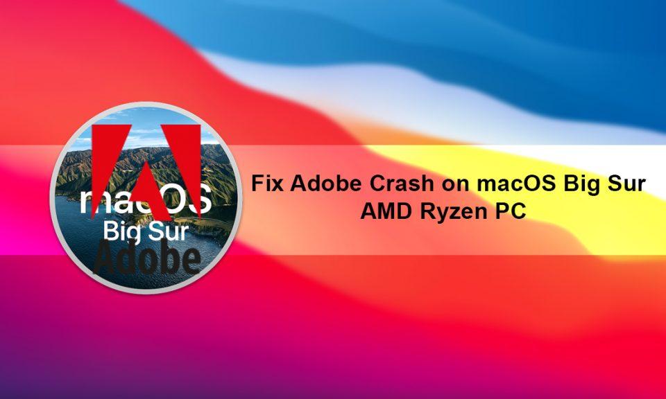 How to Fix Adobe Crash on macOS Big Sur on AMD Ryzen PC