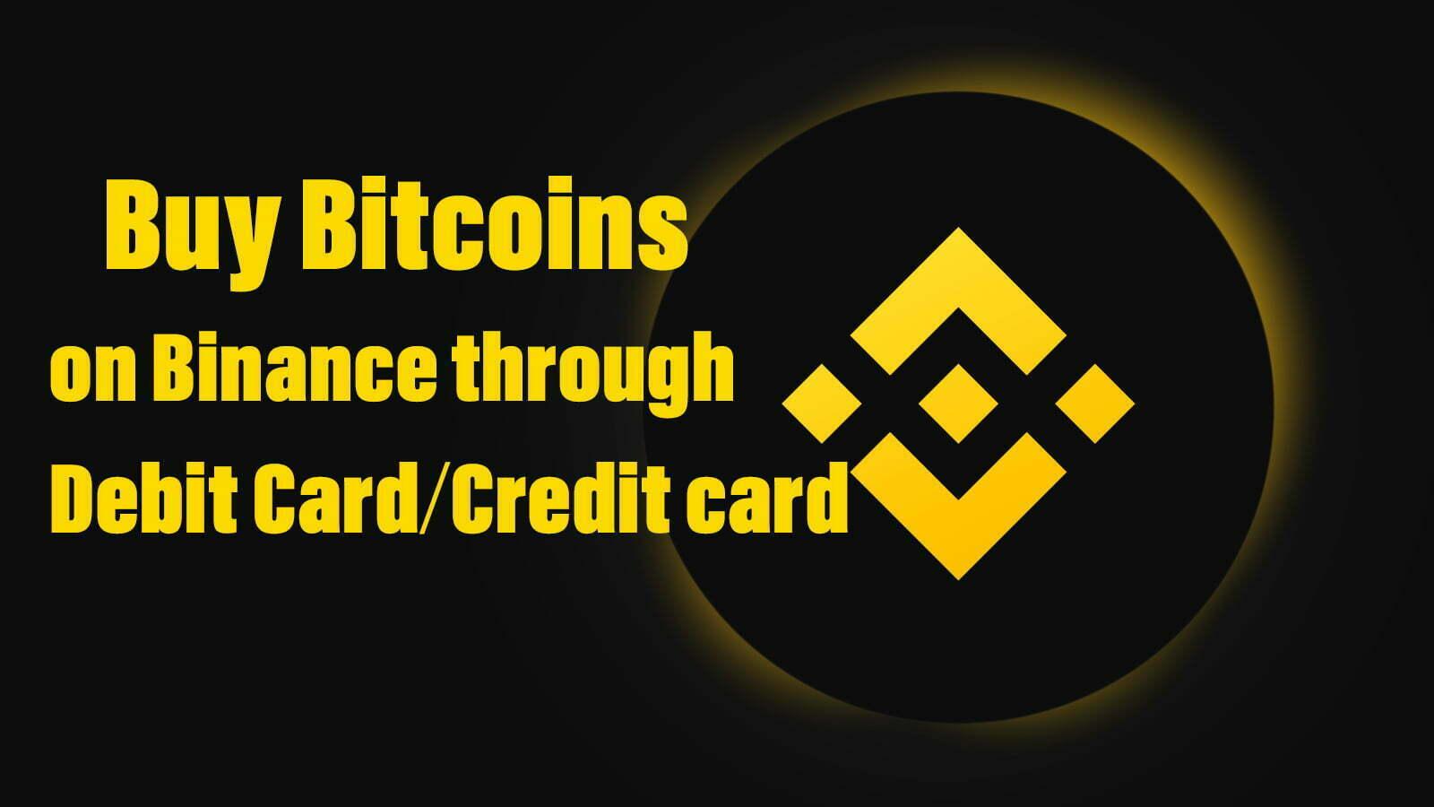 How to Buy Bitcoins on Binance through Debit Card/Credit card