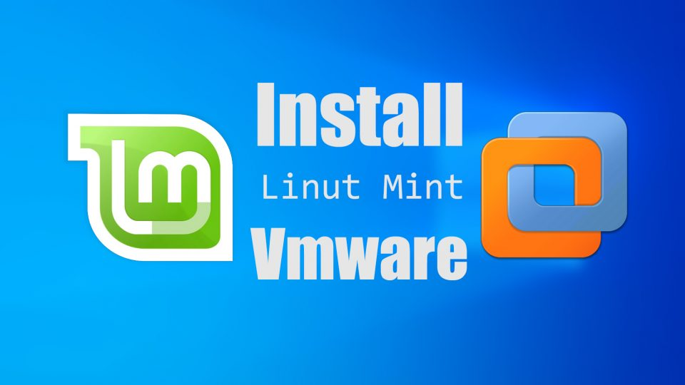 How to Install Linux Mint on VMware on Windows?