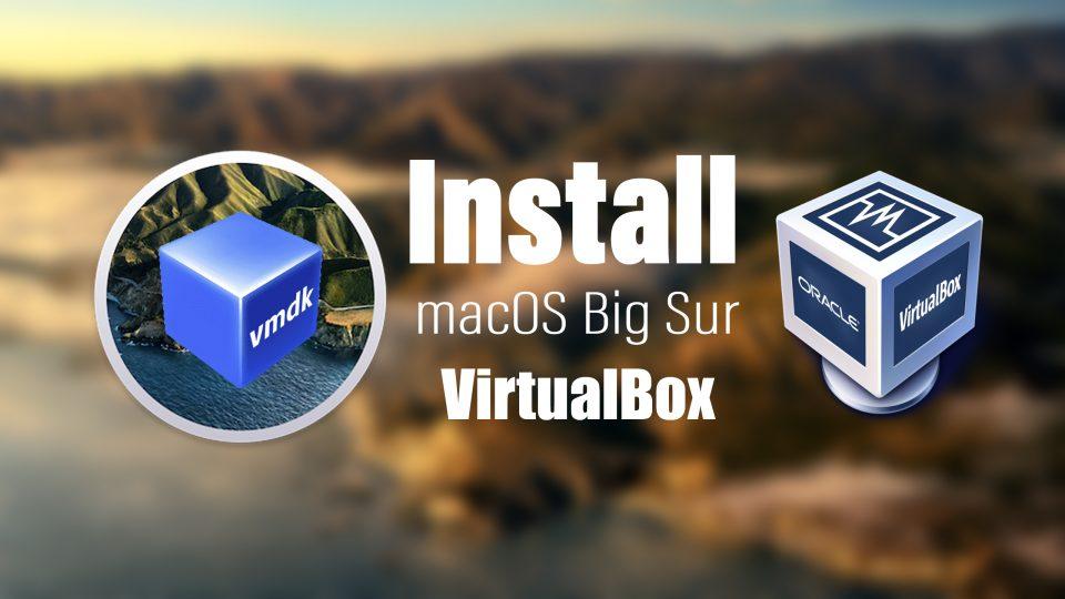 Install macOS big Sur on VirtualBox on Windows - VMDK