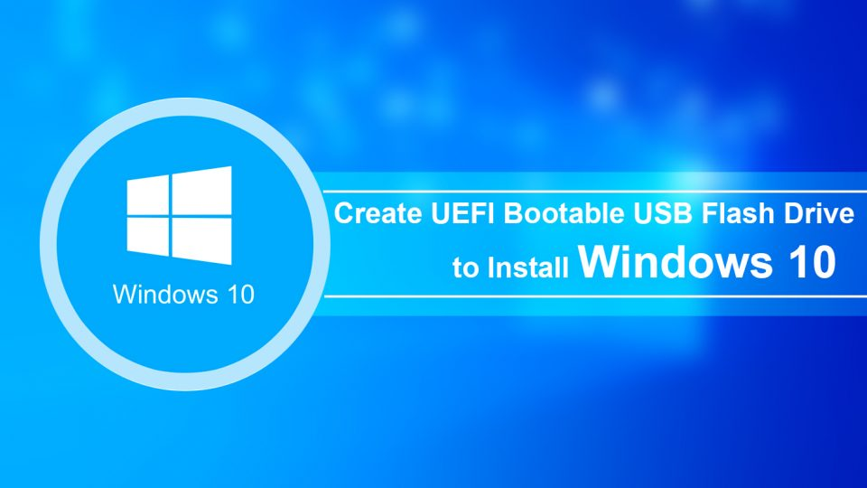 How to Create UEFI Bootable USB Flash Drive to Install Windows 10