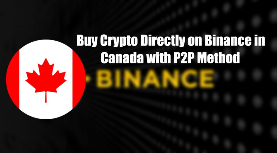 How to Buy Crypto Directly on Binance in Canada with P2P Method