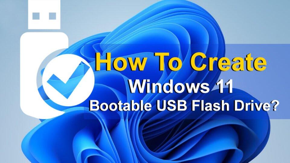 How to Create Windows 11 Bootable USB Flash Drive?