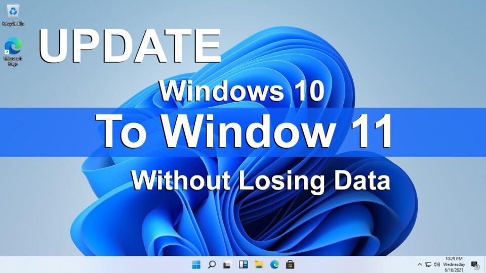 Làm thế nào để cập nhật Windows 10 lên Windows 11 mà không làm mất dữ liệu?