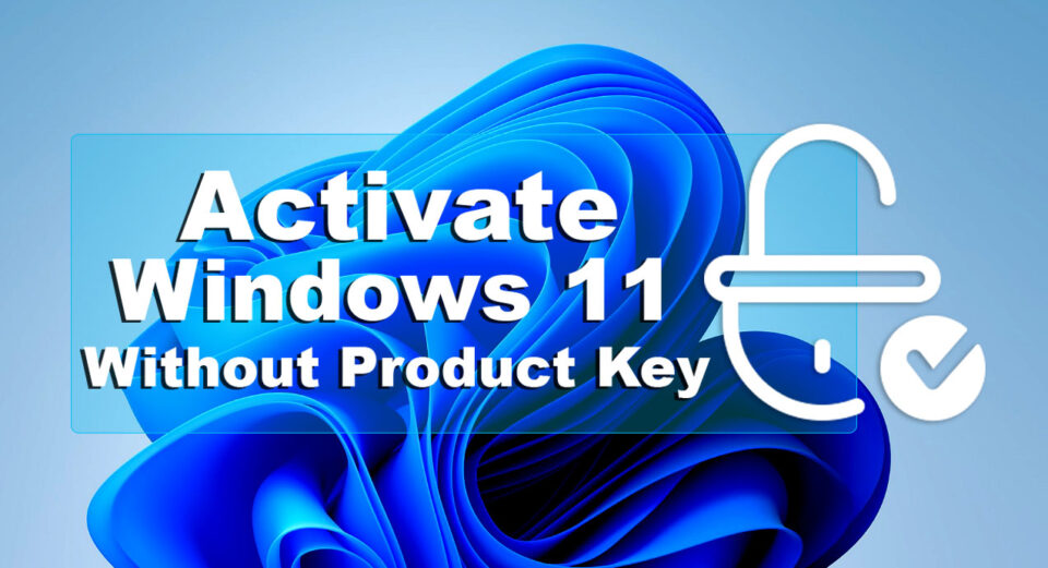 How to Activate Windows 11 Without Product Key For Free?