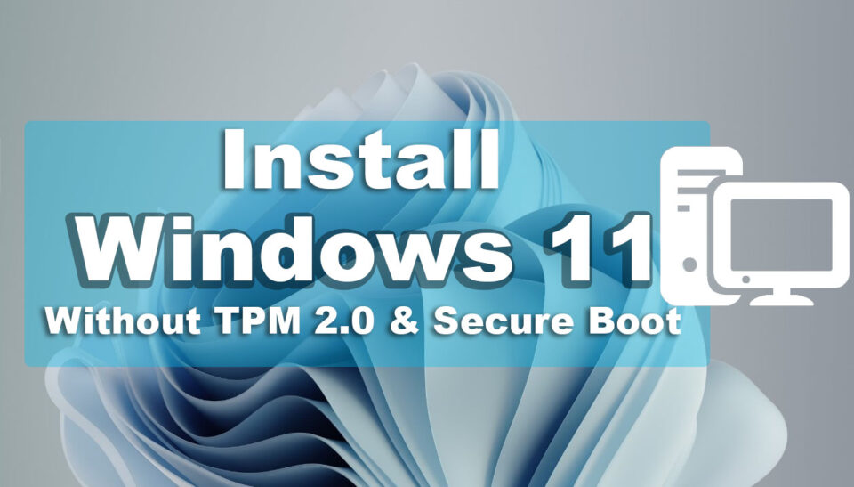 How to Install Windows 11 Without TPM 2.0 and Secure Boot on PC?