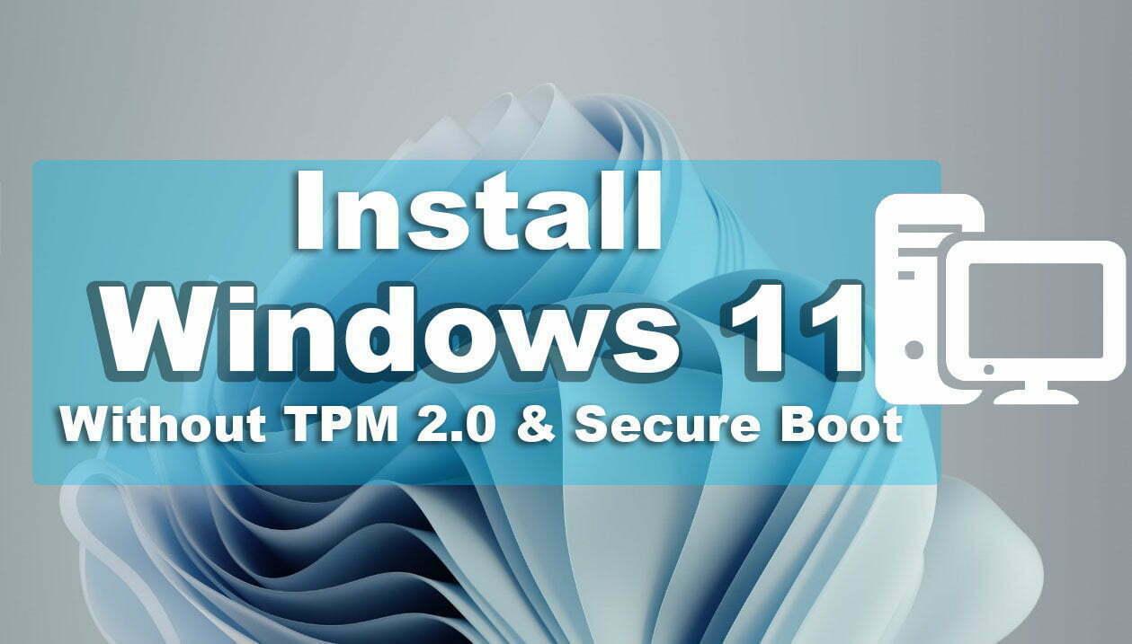 Làm thế nào để cài đặt Windows 11 mà không cần TPM 2.0 và khởi động an toàn trên PC?