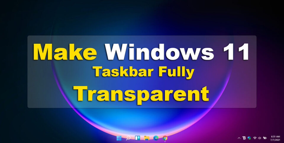 How to Make Windows 11 Taskbar Fully Transparent?
